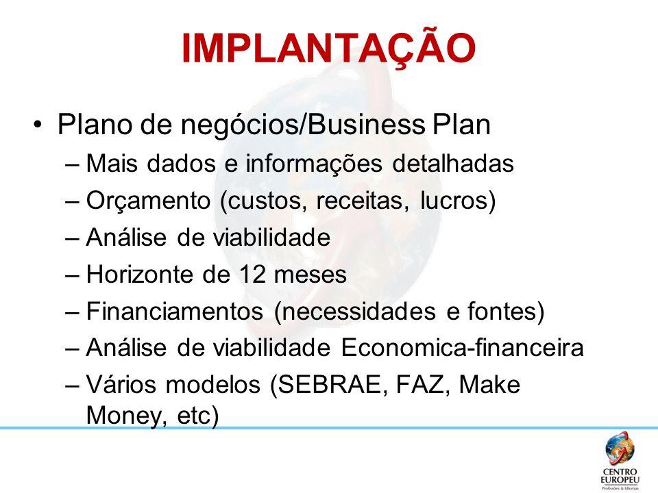 IMPLANTAÇÃO Plano de negócios/Business Plan –Mais dados e informações detalhadas –Orçamento (custos, receitas, lucros) –Análise de viabilidade –Horizo