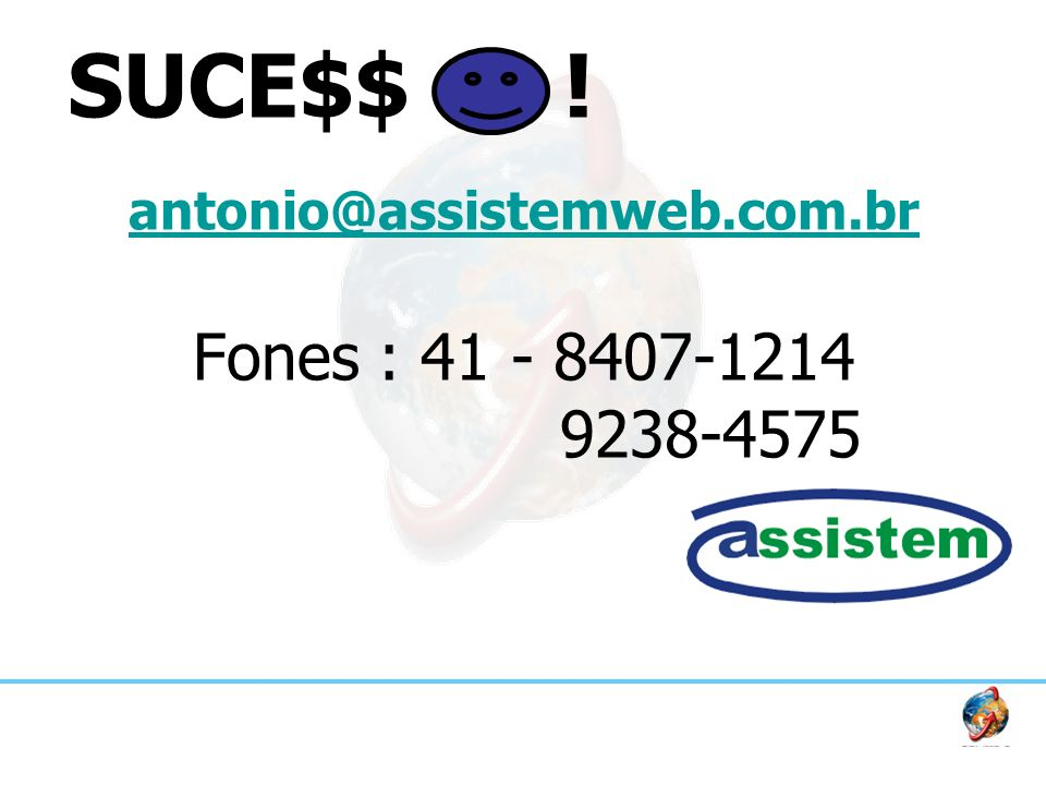 antonio@assistemweb.com.br antonio@assistemweb.com.br Fones : 41 - 8407-1214 9238-4575 SUCE$$ !