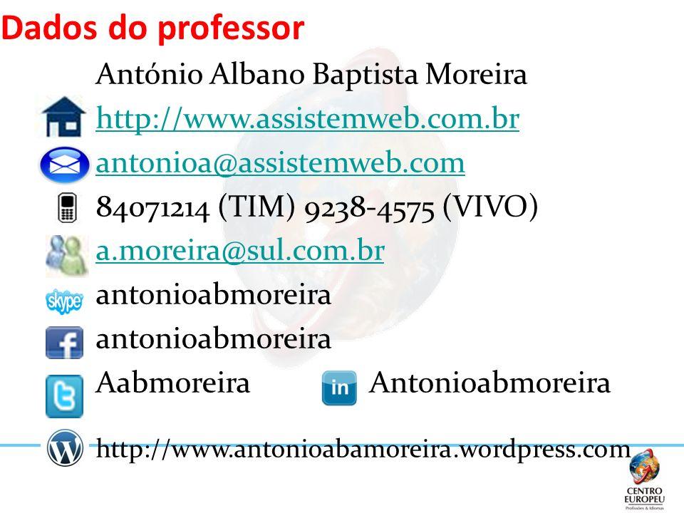 Dados do professor António Albano Baptista Moreira http://www.assistemweb.com.br antonioa@assistemweb.com 84071214 (TIM) 9238-4575 (VIVO) a.moreira@su