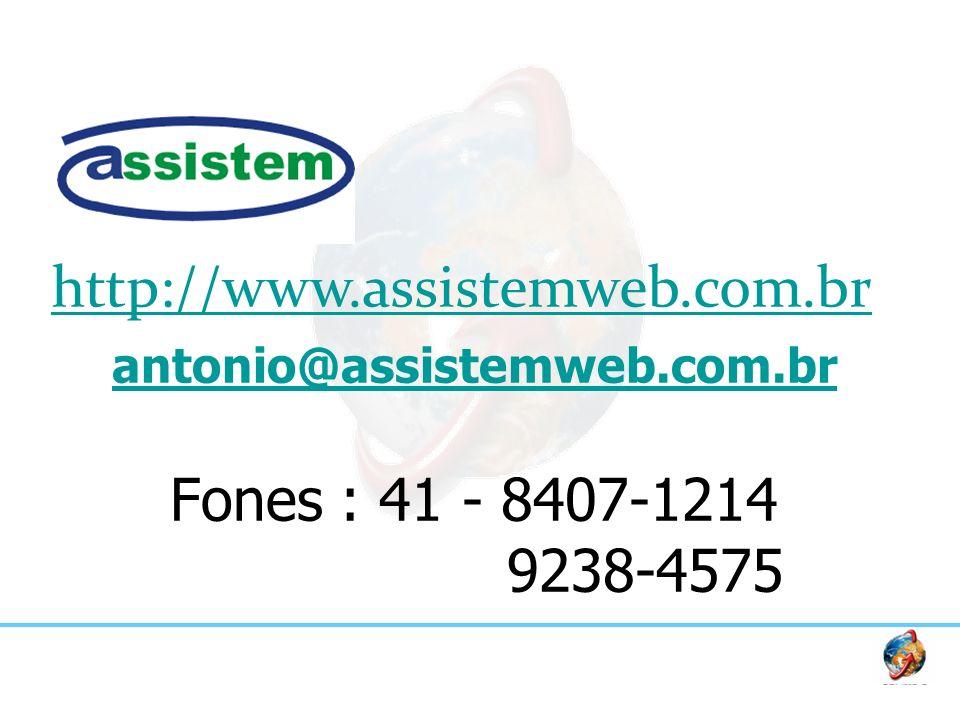 antonio@assistemweb.com.br antonio@assistemweb.com.br Fones : 41 - 8407-1214 9238-4575 http://www.assistemweb.com.br