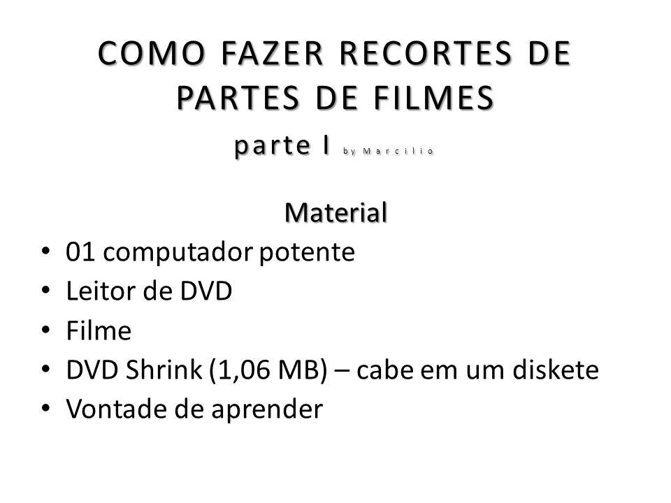 1) ABRIR O PROGRAMA DVD SHRINK 2) INSERIR FILME EM QUE SERÁ FEITO O RECORTE 3) CLICAR EM OPEN DISK