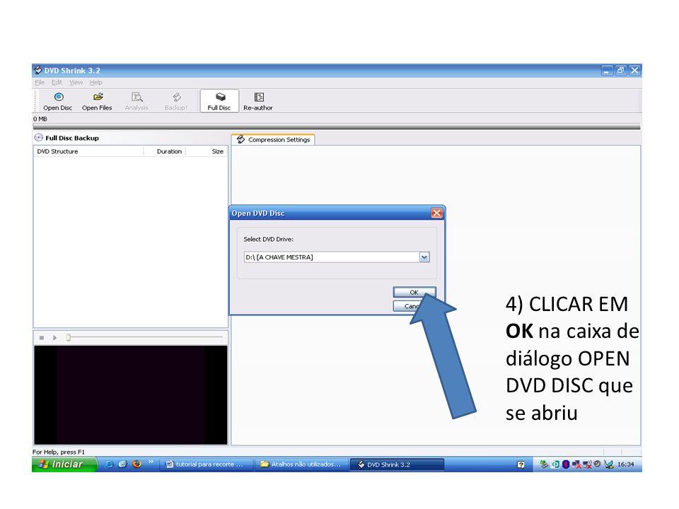 4) CLICAR EM OK na caixa de diálogo OPEN DVD DISC que se abriu
