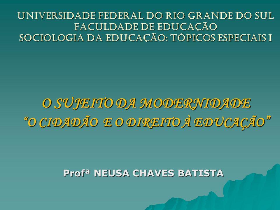 UNIVERSIDADE FEDERAL DO RIO GRANDE DO SUL Faculdade de Educação Sociologia da Educação: TÓPICOS ESPECIAIS i O SUJEITO DA MODERNIDADE O CIDADÃO E O DIR