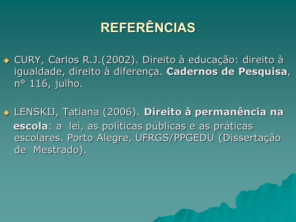 REFERÊNCIAS CURY, Carlos R.J.(2002). Direito à educação: direito à igualdade, direito à diferença. Cadernos de Pesquisa, n° 116, julho. CURY, Carlos R