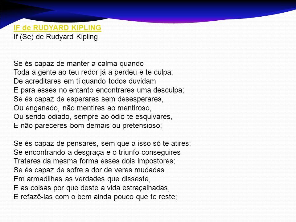 IF de RUDYARD KIPLING If (Se) de Rudyard Kipling Se és capaz de manter a calma quando Toda a gente ao teu redor já a perdeu e te culpa; De acreditares