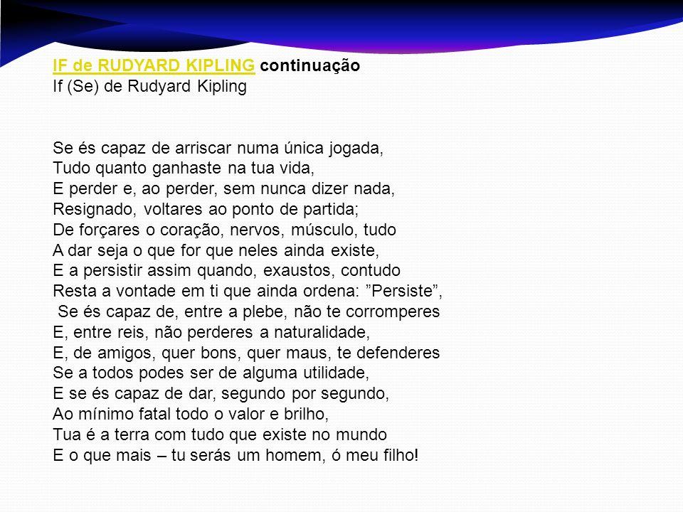 IF de RUDYARD KIPLINGIF de RUDYARD KIPLING continuação If (Se) de Rudyard Kipling Se és capaz de arriscar numa única jogada, Tudo quanto ganhaste na t