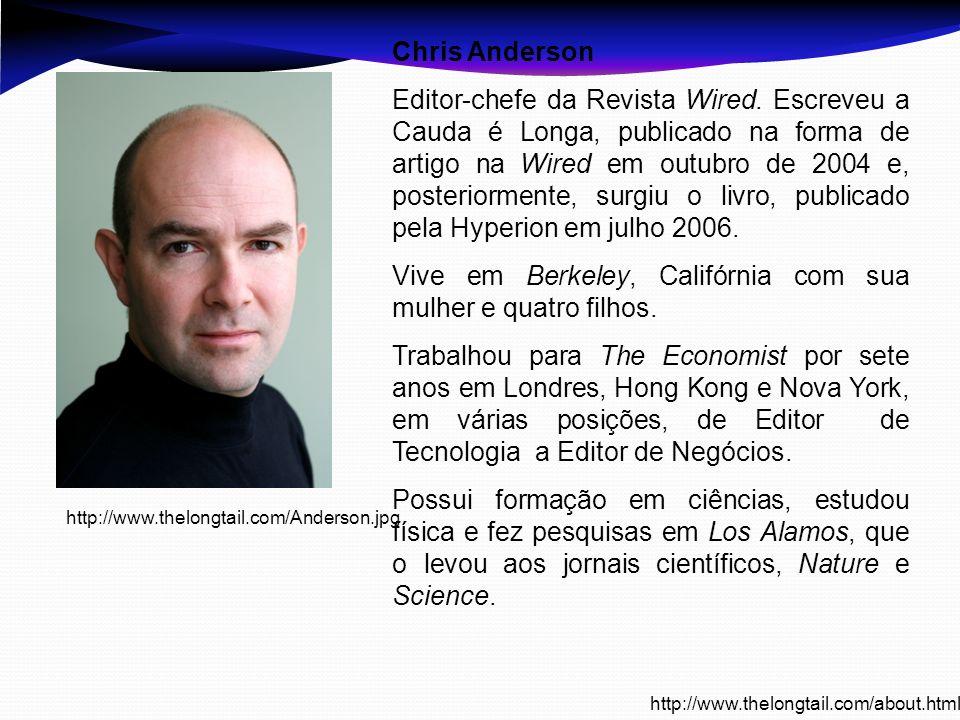 Chris Anderson Editor-chefe da Revista Wired. Escreveu a Cauda é Longa, publicado na forma de artigo na Wired em outubro de 2004 e, posteriormente, su