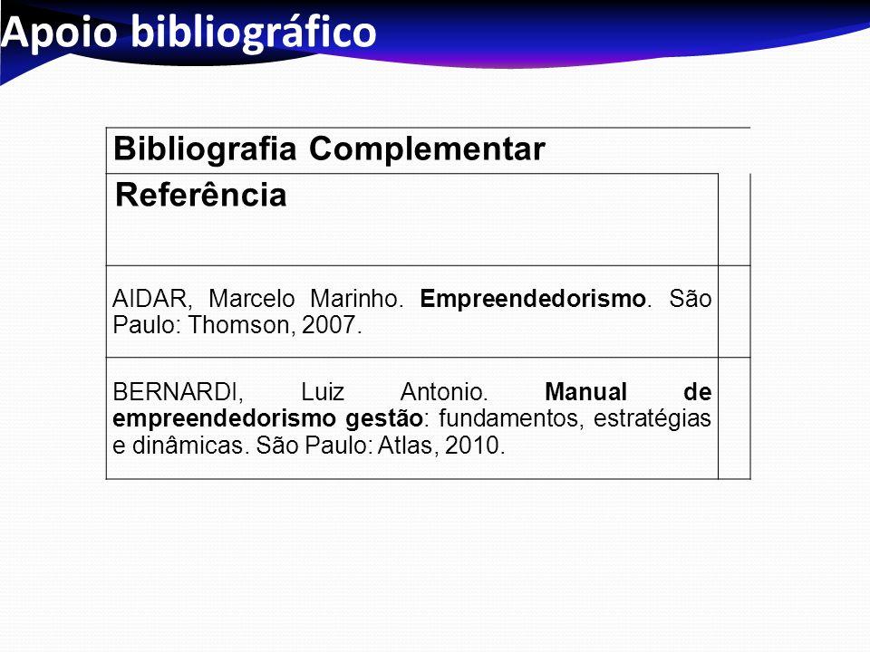 Apoio bibliográfico Bibliografia Complementar Referência AIDAR, Marcelo Marinho. Empreendedorismo. São Paulo: Thomson, 2007. BERNARDI, Luiz Antonio. M