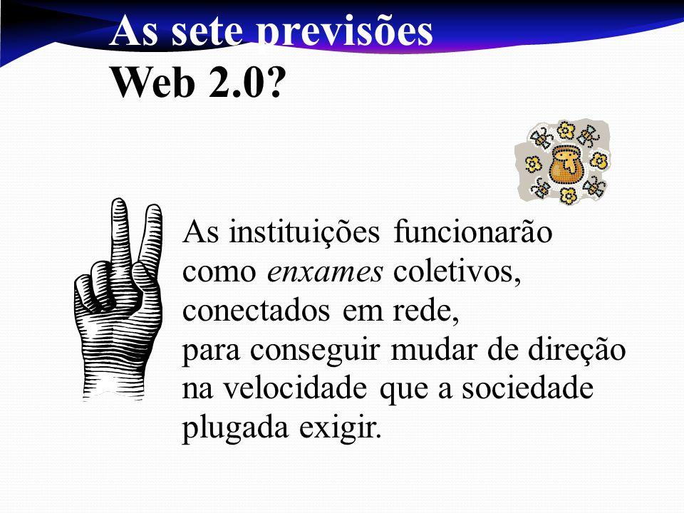 As instituições funcionarão como enxames coletivos, conectados em rede, para conseguir mudar de direção na velocidade que a sociedade plugada exigir.