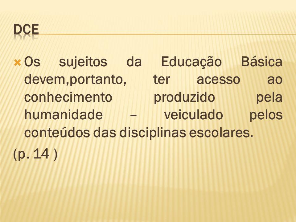 Os sujeitos da Educação Básica devem,portanto, ter acesso ao conhecimento produzido pela humanidade – veiculado pelos conteúdos das disciplinas escola