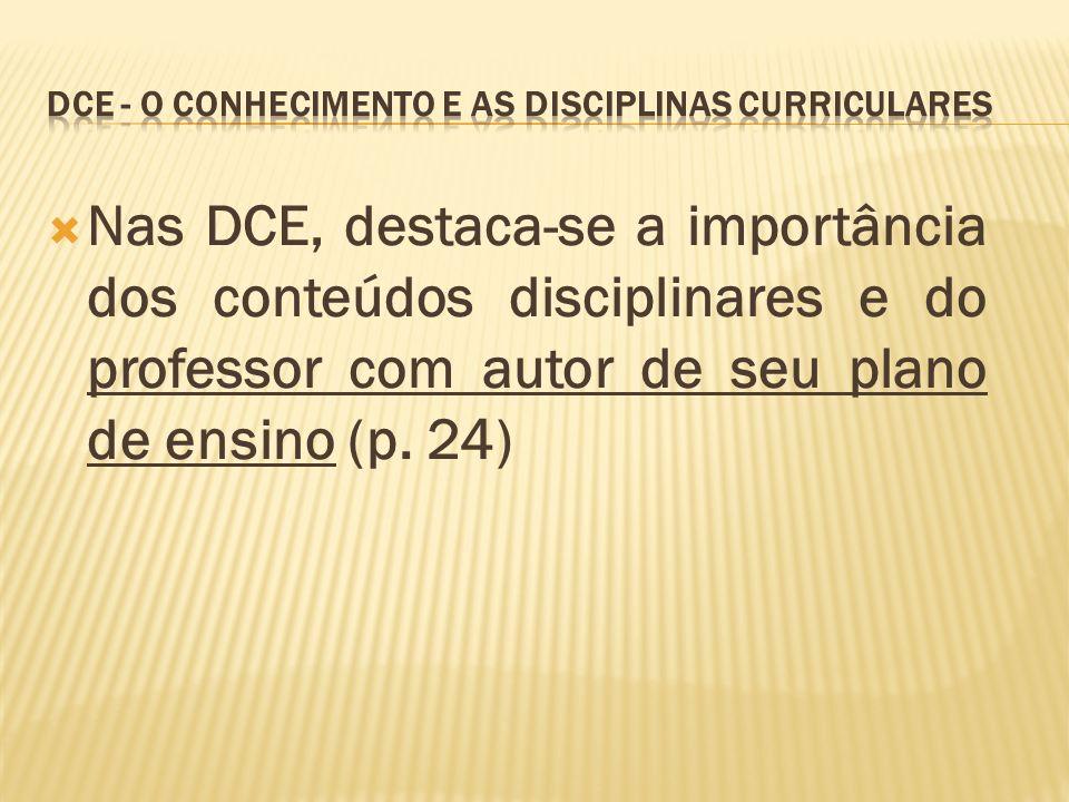 Nas DCE, destaca-se a importância dos conteúdos disciplinares e do professor com autor de seu plano de ensino (p. 24)