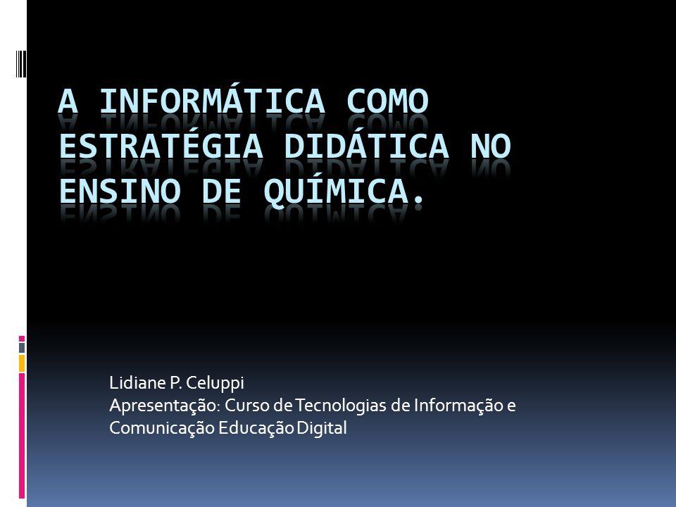 OBJETIVO Investigar possibilidades e necessidades referentes à utilização da informática como recurso didático no ensino de Química.
