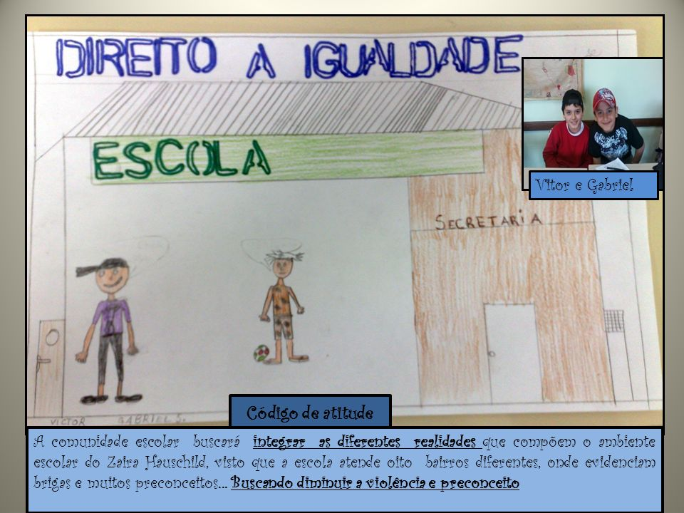Vitor e Gabriel Código de atitude A comunidade escolar buscará integrar as diferentes realidades que compõem o ambiente escolar do Zaira Hauschild, vi