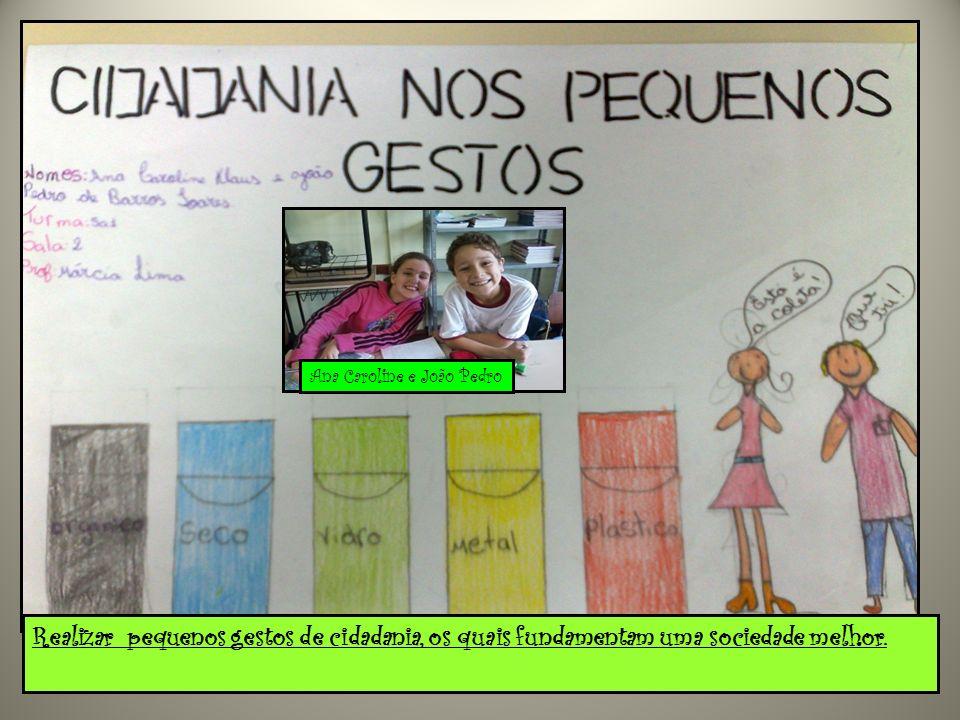Código de atitude Ana Caroline e João Pedro Realizar pequenos gestos de cidadania, os quais fundamentam uma sociedade melhor.