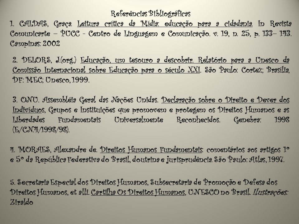 Referências Bibliográficas 1. CALDAS, Graça. Leitura crítica da Mídia: educação para a cidadania. In Revista Comunicarte – PUCC - Centro de Linguagem