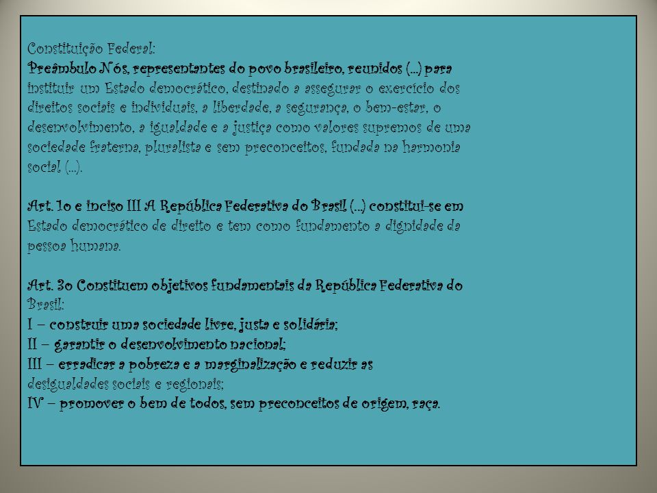 Constituição Federal: Preâmbulo Nós, representantes do povo brasileiro, reunidos (...) para instituir um Estado democrático, destinado a assegurar o e
