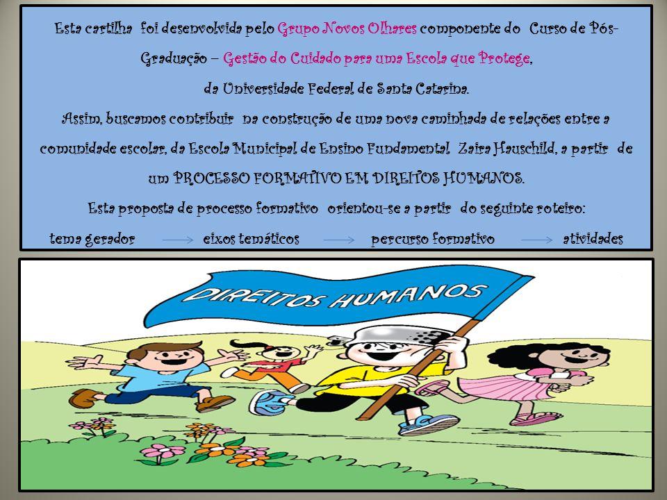 Tema geradorEixos temáticos Convivência com as diferenças - Solidariedade - Cidadania Direitos Humanos: educação, inclusão e cidadania.