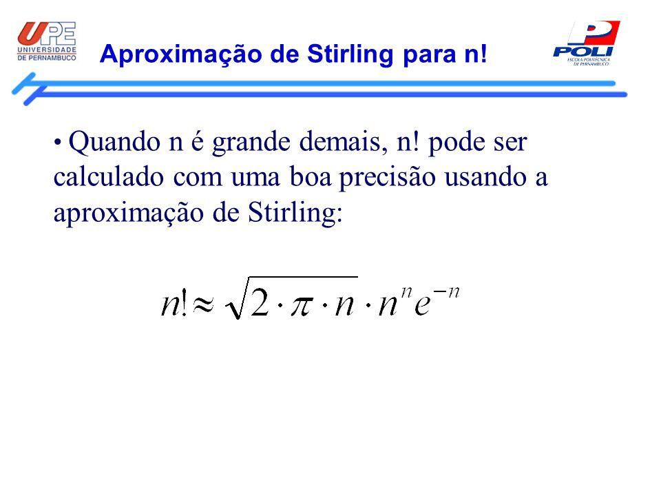 Aproximação de Stirling para n! Quando n é grande demais, n! pode ser calculado com uma boa precisão usando a aproximação de Stirling: