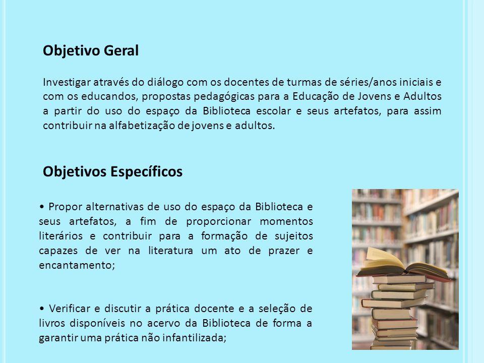 Objetivo Geral Investigar através do diálogo com os docentes de turmas de séries/anos iniciais e com os educandos, propostas pedagógicas para a Educaç