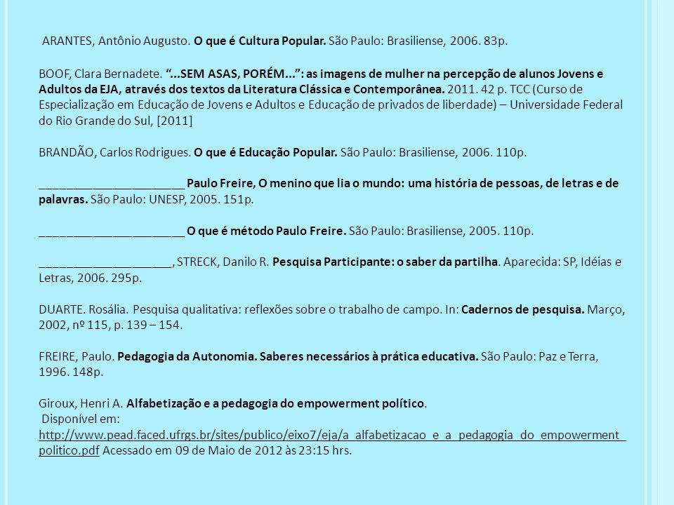 ARANTES, Antônio Augusto. O que é Cultura Popular. São Paulo: Brasiliense, 2006. 83p. BOOF, Clara Bernadete....SEM ASAS, PORÉM...: as imagens de mulhe