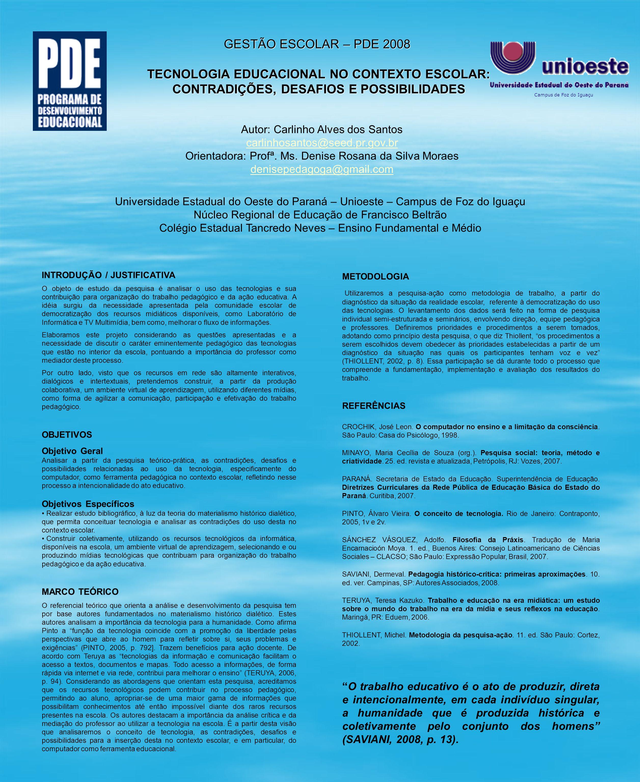 GESTÃO ESCOLAR – PDE 2008 TECNOLOGIA EDUCACIONAL NO CONTEXTO ESCOLAR: CONTRADIÇÕES, DESAFIOS E POSSIBILIDADES INTRODUÇÃO / JUSTIFICATIVA O objeto de e