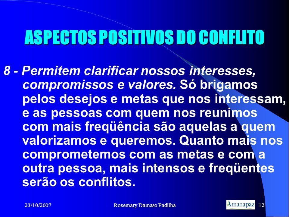 23/10/2007Rosemary Damaso Padilha12 ASPECTOS POSITIVOS DO CONFLITO 8 - Permitem clarificar nossos interesses, compromissos e valores. Só brigamos pelo