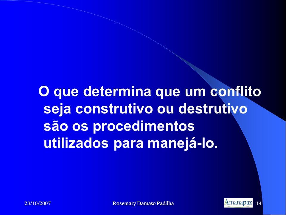 23/10/2007Rosemary Damaso Padilha14 O que determina que um conflito seja construtivo ou destrutivo são os procedimentos utilizados para manejá-lo.