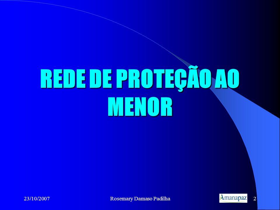 23/10/2007Rosemary Damaso Padilha2 REDE DE PROTEÇÃO AO MENOR