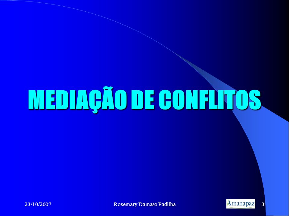 23/10/2007Rosemary Damaso Padilha3 MEDIAÇÃO DE CONFLITOS