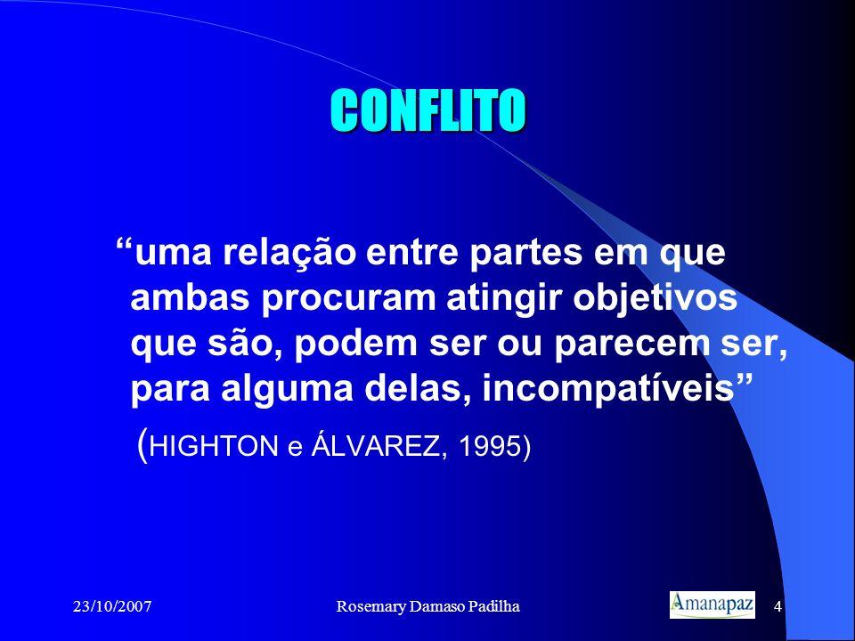 23/10/2007Rosemary Damaso Padilha4 CONFLITO uma relação entre partes em que ambas procuram atingir objetivos que são, podem ser ou parecem ser, para a