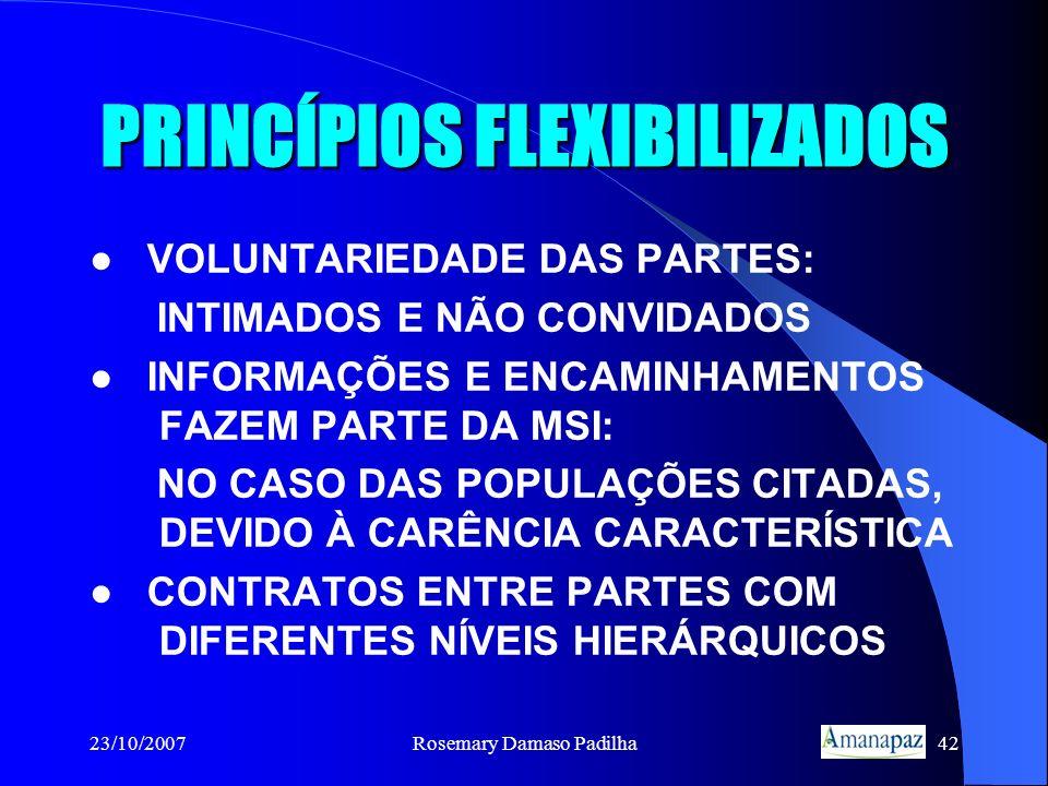 23/10/2007Rosemary Damaso Padilha42 PRINCÍPIOS FLEXIBILIZADOS VOLUNTARIEDADE DAS PARTES: INTIMADOS E NÃO CONVIDADOS INFORMAÇÕES E ENCAMINHAMENTOS FAZE