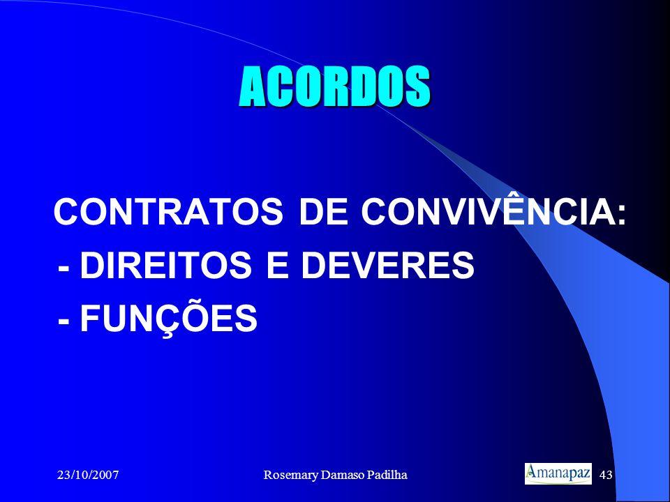 23/10/2007Rosemary Damaso Padilha43 ACORDOS CONTRATOS DE CONVIVÊNCIA: - DIREITOS E DEVERES - FUNÇÕES