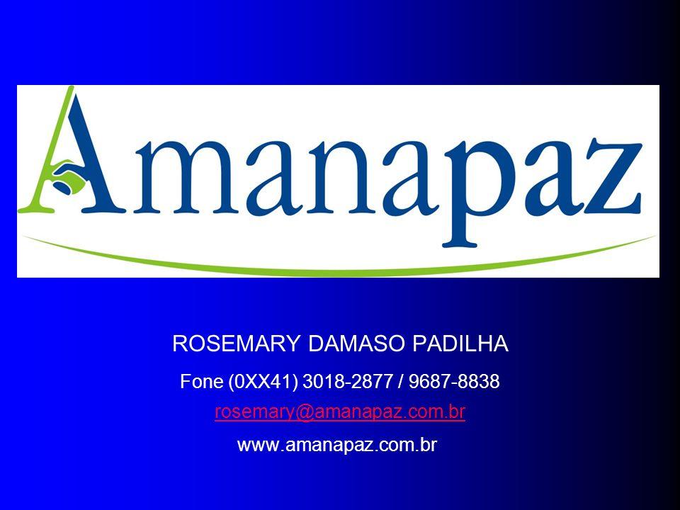 ROSEMARY DAMASO PADILHA Fone (0XX41) 3018-2877 / 9687-8838 rosemary@amanapaz.com.br www.amanapaz.com.br