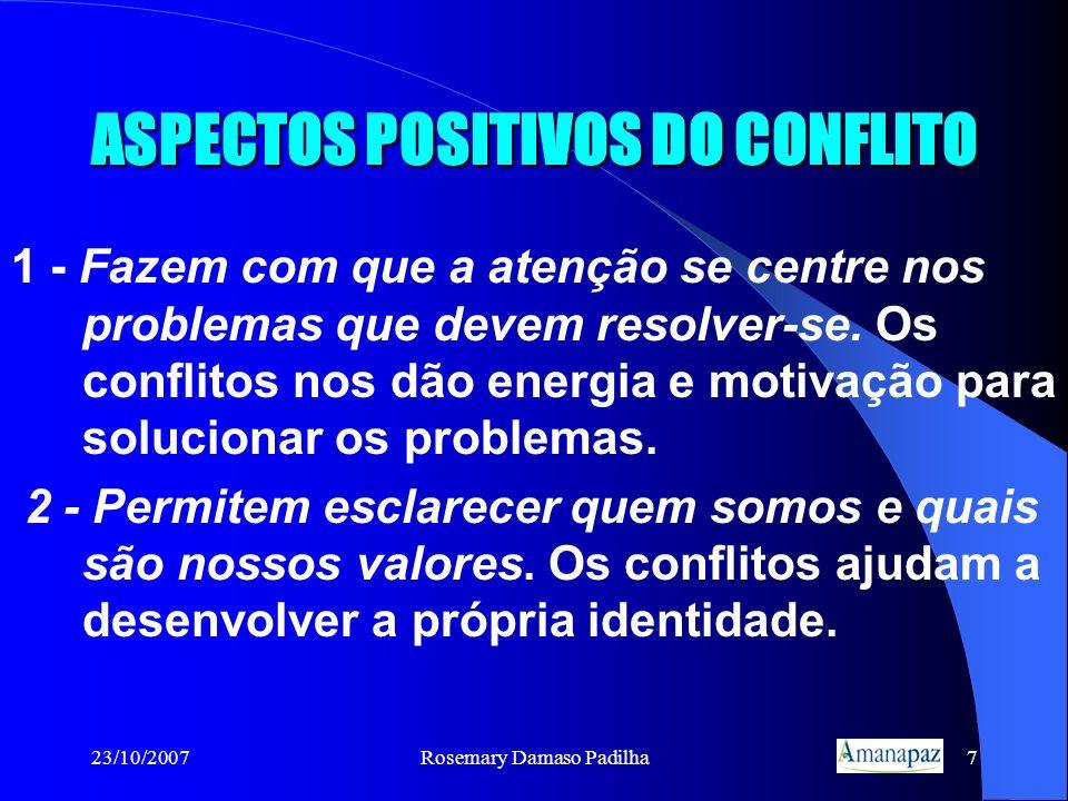 23/10/2007Rosemary Damaso Padilha7 ASPECTOS POSITIVOS DO CONFLITO 1 - Fazem com que a atenção se centre nos problemas que devem resolver-se. Os confli