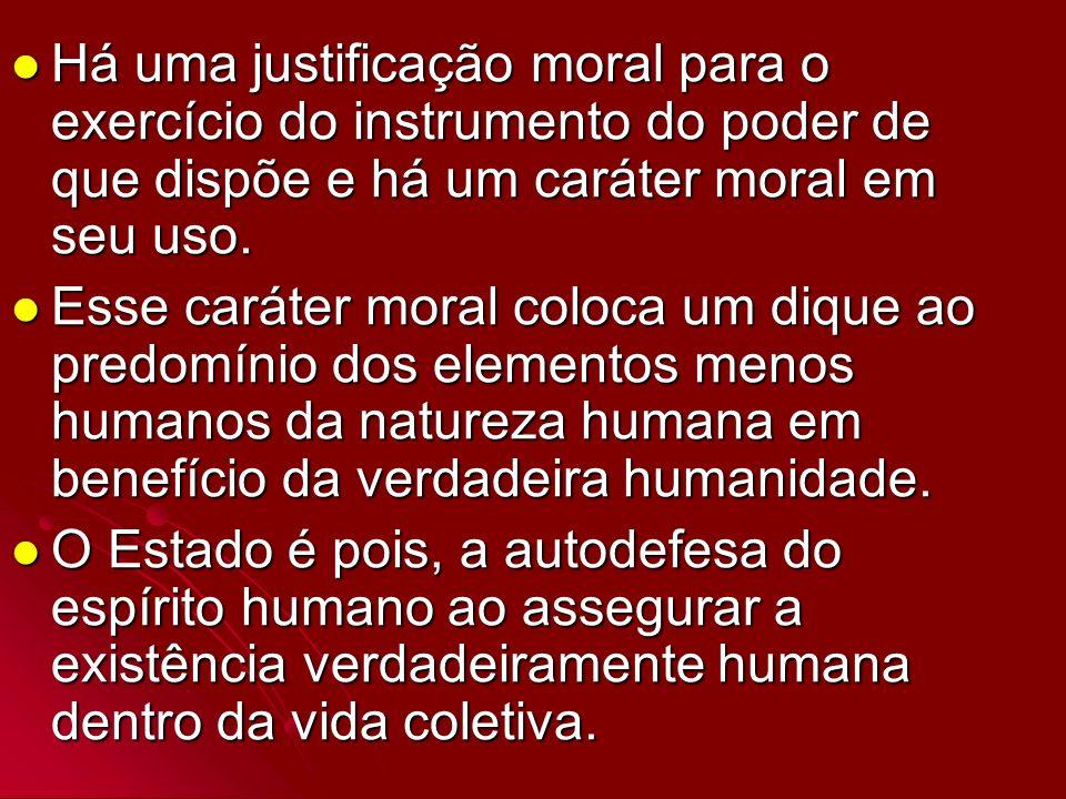 Há uma justificação moral para o exercício do instrumento do poder de que dispõe e há um caráter moral em seu uso. Há uma justificação moral para o ex