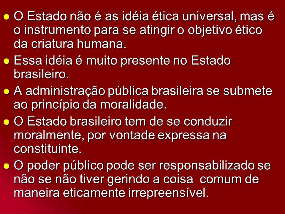 O Estado não é as idéia ética universal, mas é o instrumento para se atingir o objetivo ético da criatura humana. O Estado não é as idéia ética univer