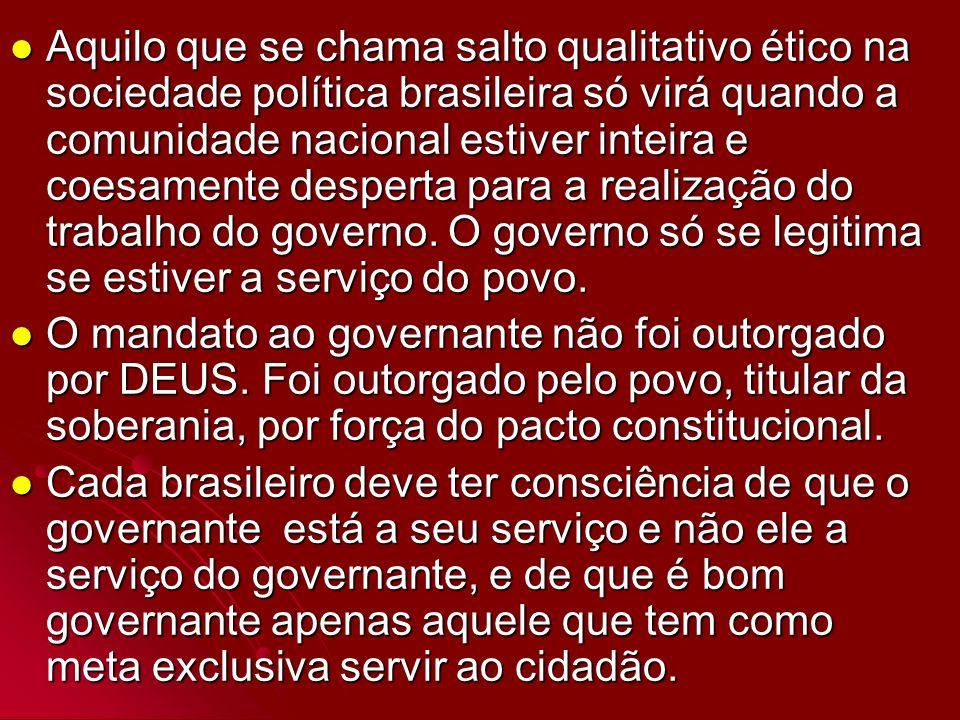 Aquilo que se chama salto qualitativo ético na sociedade política brasileira só virá quando a comunidade nacional estiver inteira e coesamente despert