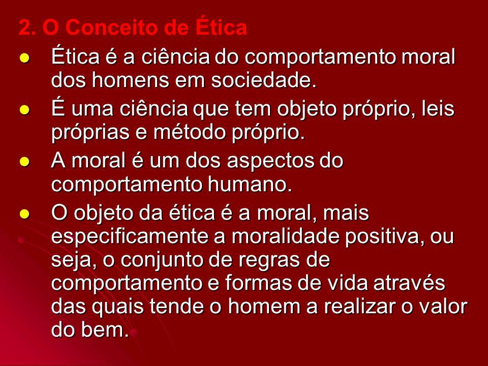2. O Conceito de Ética Ética é a ciência do comportamento moral dos homens em sociedade. Ética é a ciência do comportamento moral dos homens em socied
