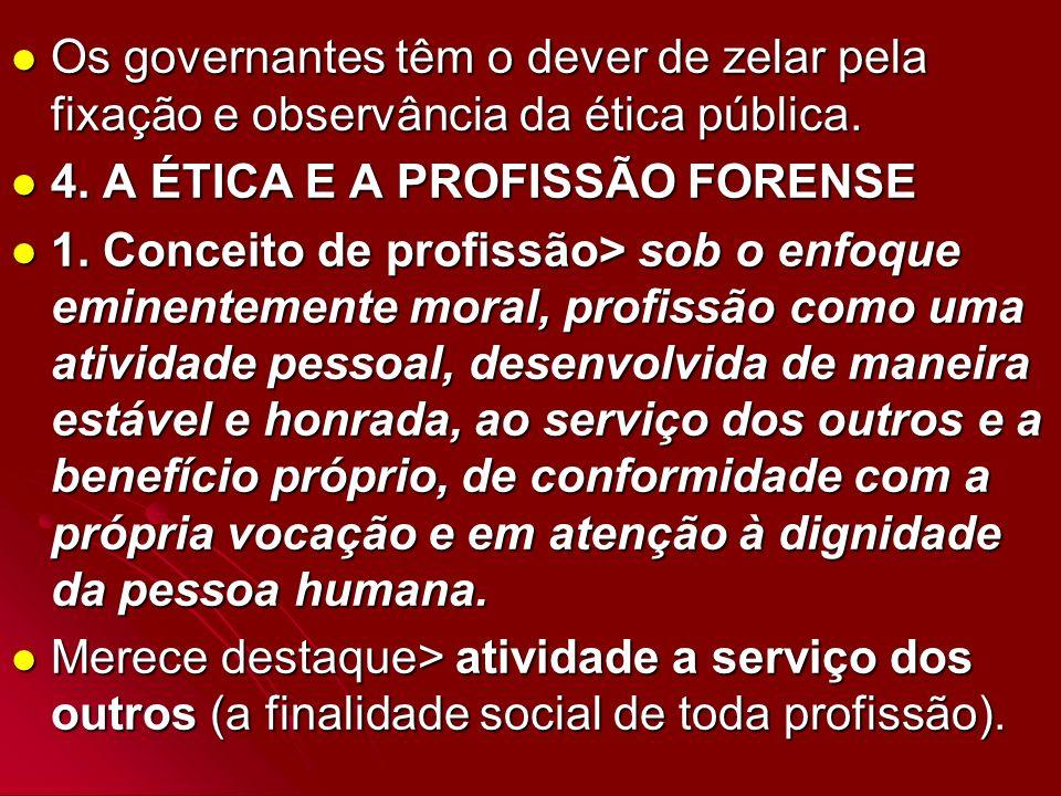 Os governantes têm o dever de zelar pela fixação e observância da ética pública. Os governantes têm o dever de zelar pela fixação e observância da éti