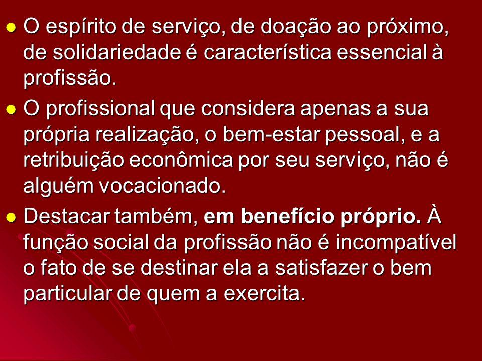 O espírito de serviço, de doação ao próximo, de solidariedade é característica essencial à profissão. O espírito de serviço, de doação ao próximo, de