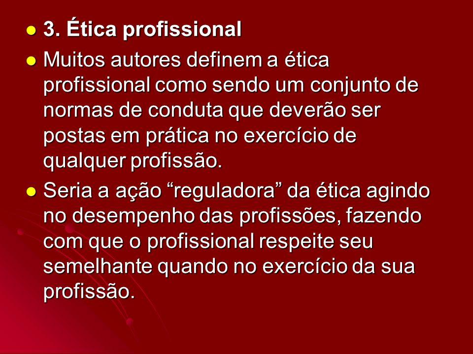 3. Ética profissional 3. Ética profissional Muitos autores definem a ética profissional como sendo um conjunto de normas de conduta que deverão ser po