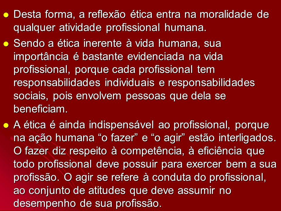 Desta forma, a reflexão ética entra na moralidade de qualquer atividade profissional humana. Desta forma, a reflexão ética entra na moralidade de qual