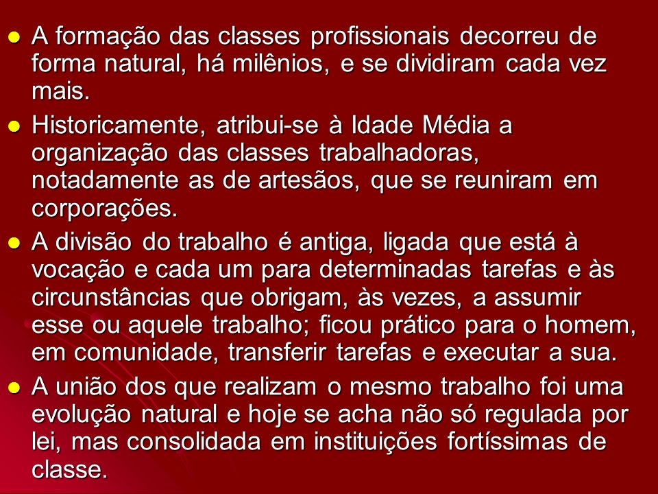A formação das classes profissionais decorreu de forma natural, há milênios, e se dividiram cada vez mais. A formação das classes profissionais decorr