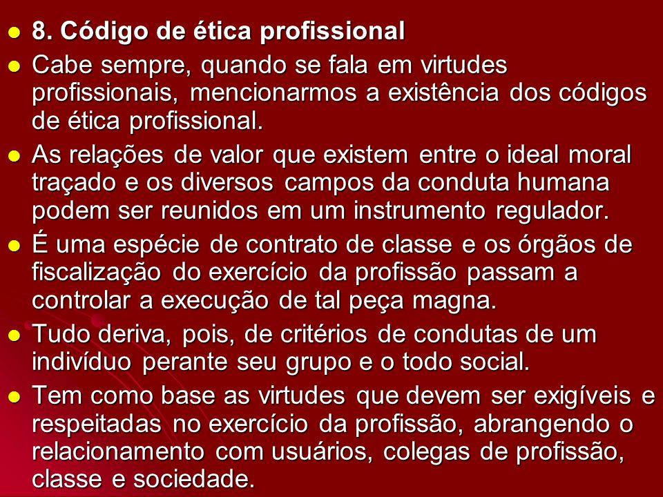 8. Código de ética profissional 8. Código de ética profissional Cabe sempre, quando se fala em virtudes profissionais, mencionarmos a existência dos c