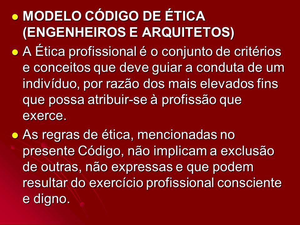 MODELO CÓDIGO DE ÉTICA (ENGENHEIROS E ARQUITETOS) MODELO CÓDIGO DE ÉTICA (ENGENHEIROS E ARQUITETOS) A Ética profissional é o conjunto de critérios e c