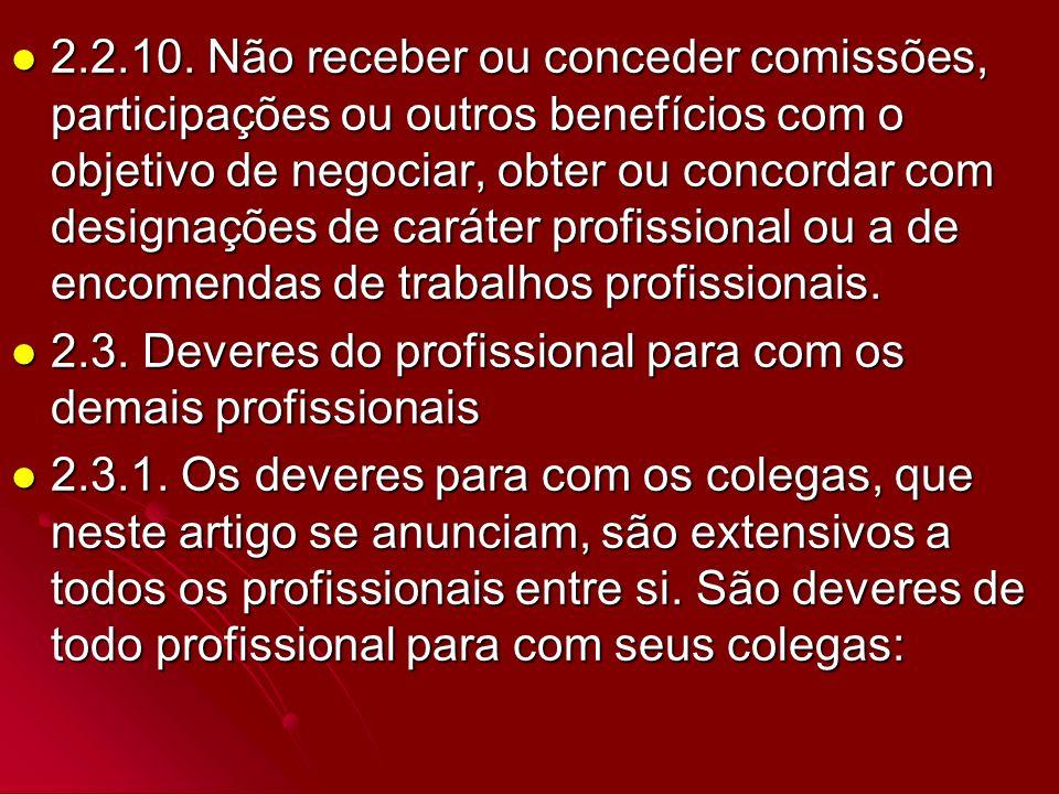 2.2.10. Não receber ou conceder comissões, participações ou outros benefícios com o objetivo de negociar, obter ou concordar com designações de caráte