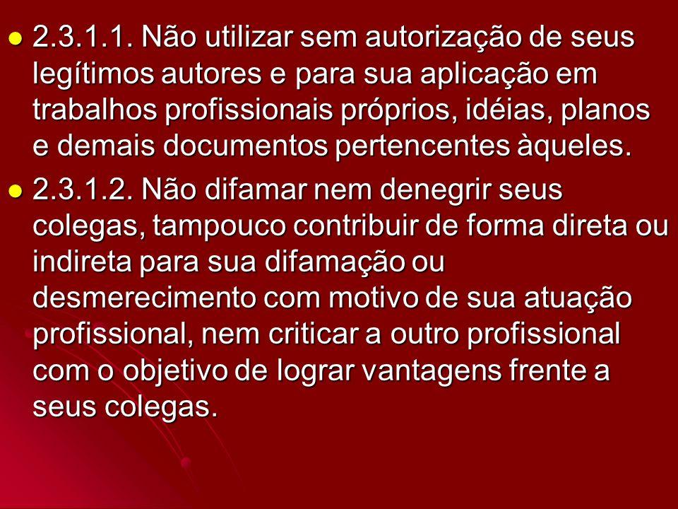 2.3.1.1. Não utilizar sem autorização de seus legítimos autores e para sua aplicação em trabalhos profissionais próprios, idéias, planos e demais docu