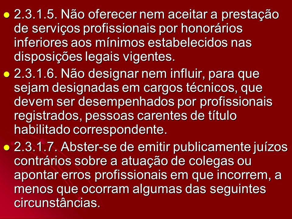 2.3.1.5. Não oferecer nem aceitar a prestação de serviços profissionais por honorários inferiores aos mínimos estabelecidos nas disposições legais vig