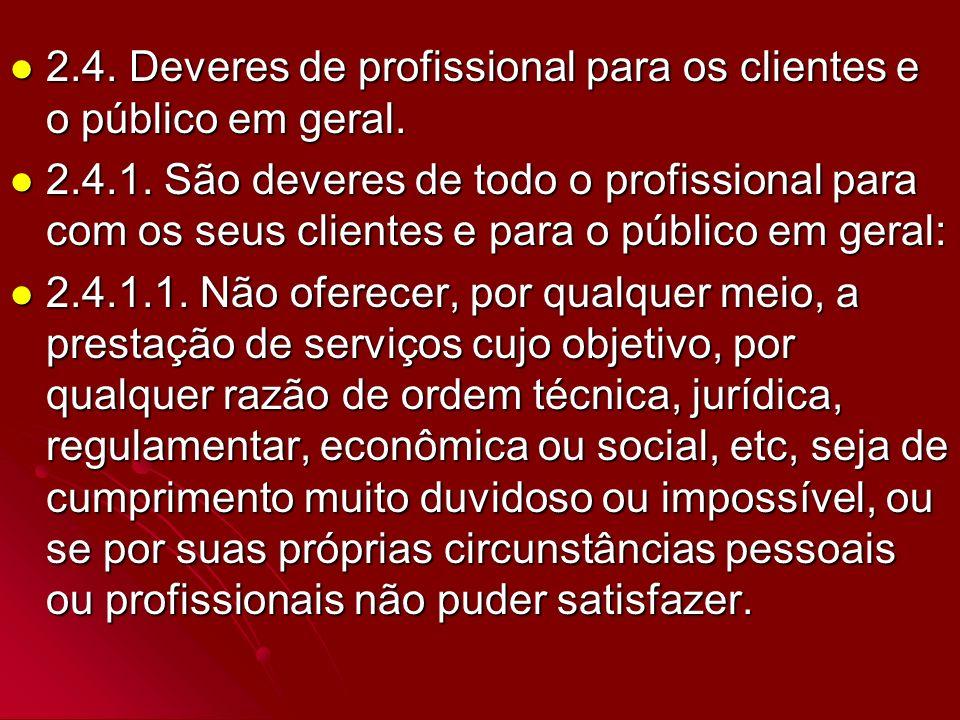 2.4. Deveres de profissional para os clientes e o público em geral. 2.4. Deveres de profissional para os clientes e o público em geral. 2.4.1. São dev