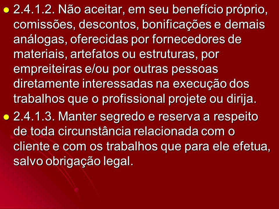 2.4.1.2. Não aceitar, em seu benefício próprio, comissões, descontos, bonificações e demais análogas, oferecidas por fornecedores de materiais, artefa